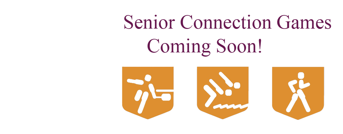 2018 Senior Connection Games Coming Soon!